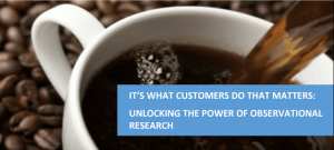 It's What Consumers Do That Matters: Unlocking the Power of Observational Research webinar