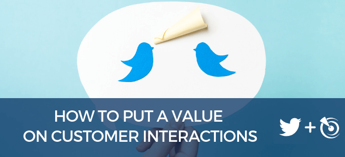 How to Put a Value on Customer Interactions